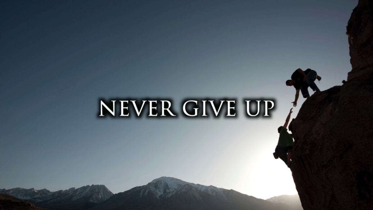 1. Think about the alternative of not giving up
