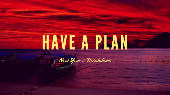 New-Years-Resolutions-Have A Plan