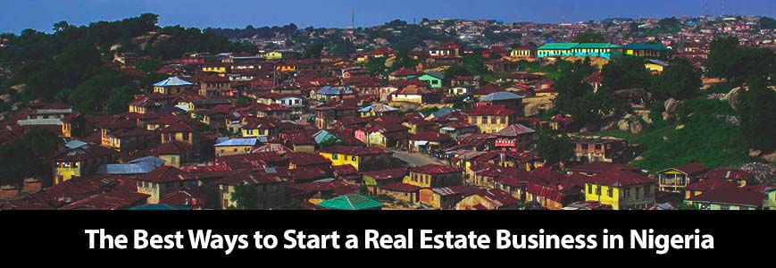 The best ways to start a real estate business in Nigeria