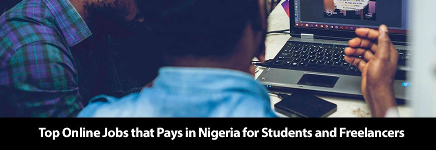 Top online jobs that pay in Nigeria for students and freelancers