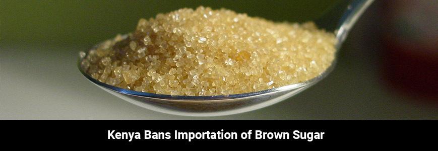 Kenya Bans Importation of Brown Sugar with immediate effect