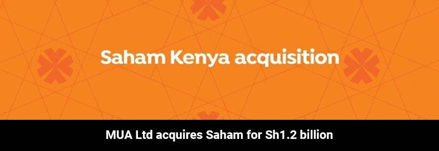 MUA insurance acquires Saham Kenya for Sh1.2 billion