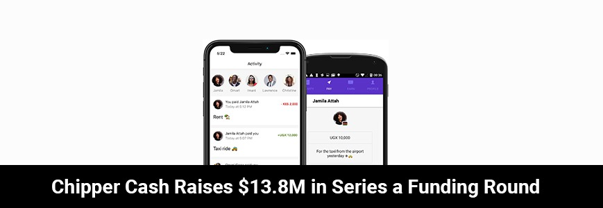CHIPPER CASH RAISES $13.8M IN SERIES A FUNDING ROUND