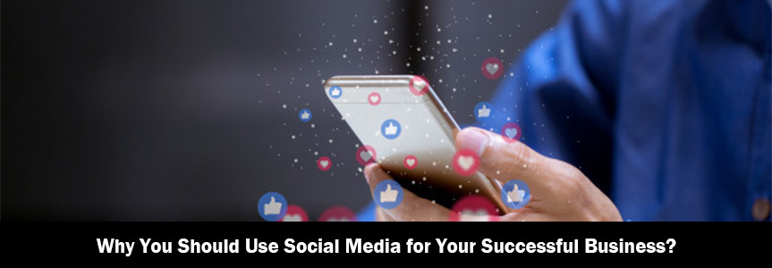 Why you should use social media for your successful business